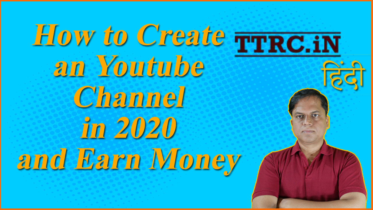 How to Create an Youtube Channel in 2020 and Earn Money