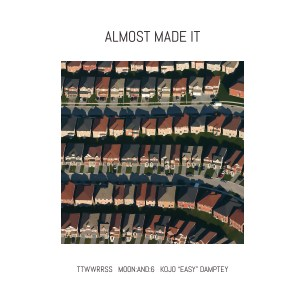 """ttwwrrss, moon:and:6, Kojo """"Easy"""" Damptey - Almost Made It (cover art)"""