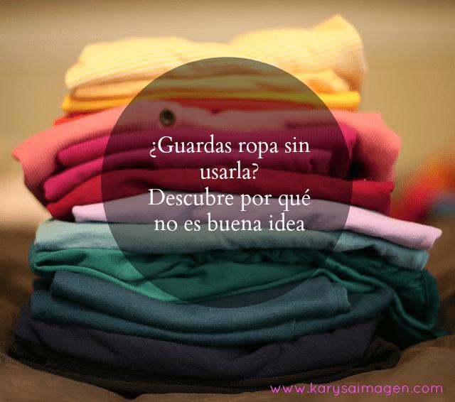 guardas ropa sin usarla