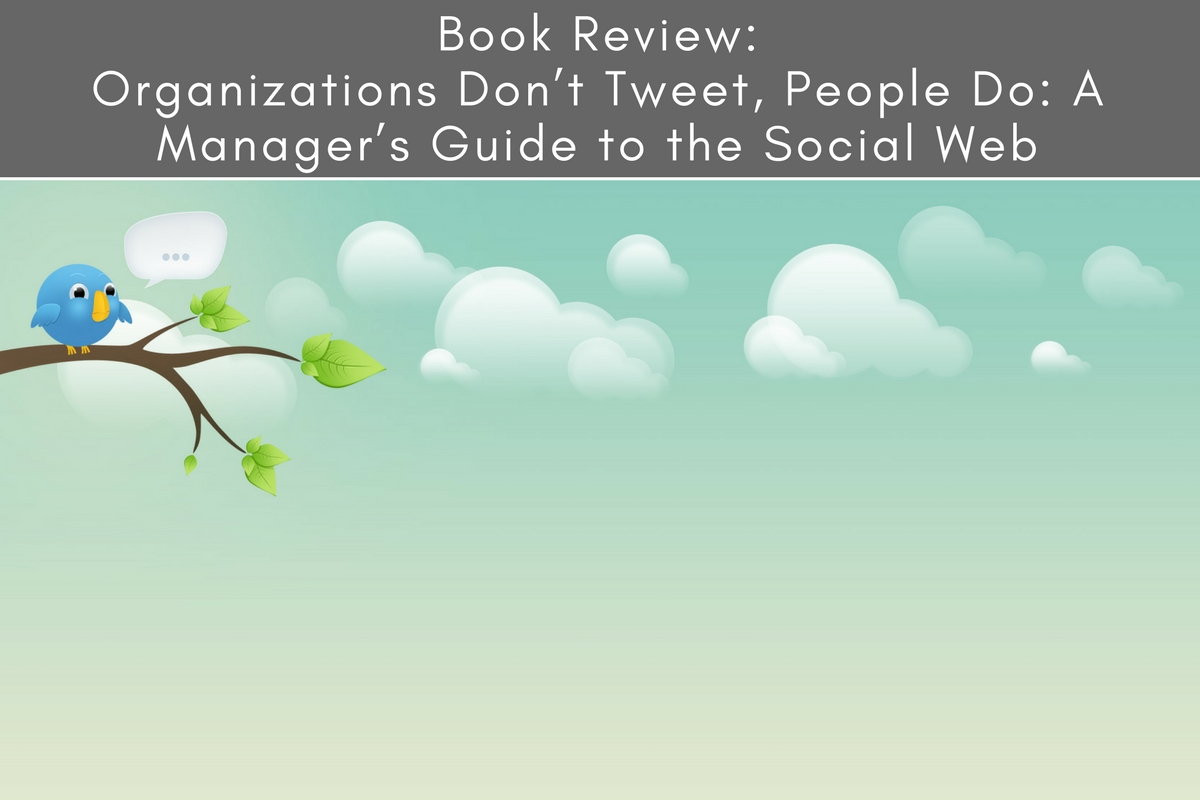 Book Review: Organizations Don't Tweet, People Do: A Manager's Guide to the Social Web