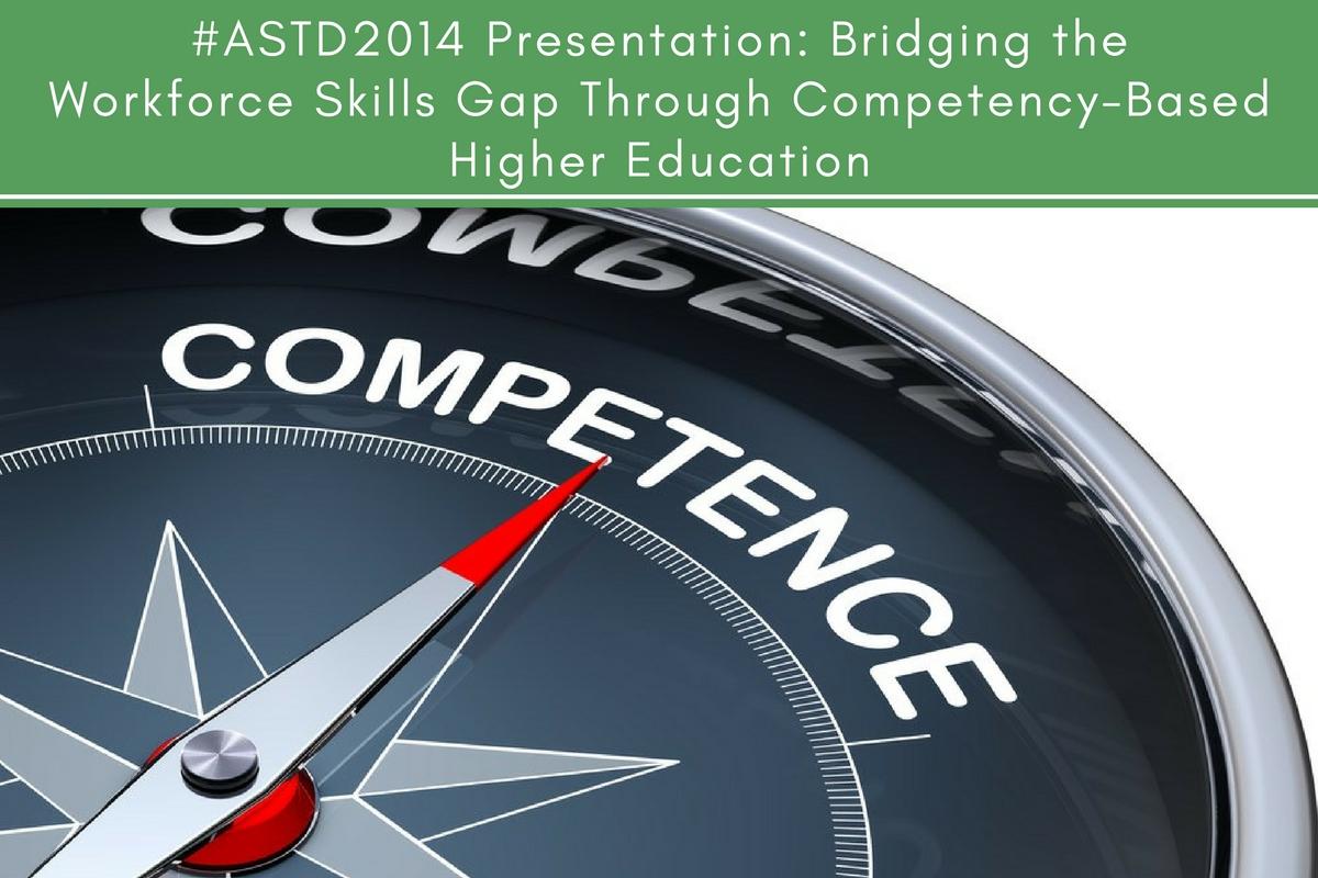 #ASTD2014 Presentation: Bridging the Workforce Skills Gap Through Competency-Based Higher Education