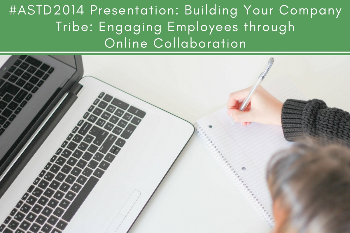 #ASTD2014 Presentation: Building Your Company Tribe: Engaging Employees through Online Collaboration