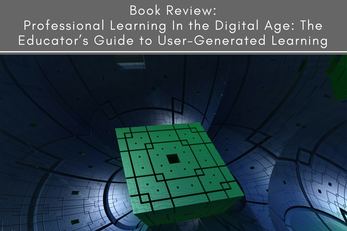 Book Review: Professional Learning In the Digital Age: The Educator's Guide to User-Generated Learning