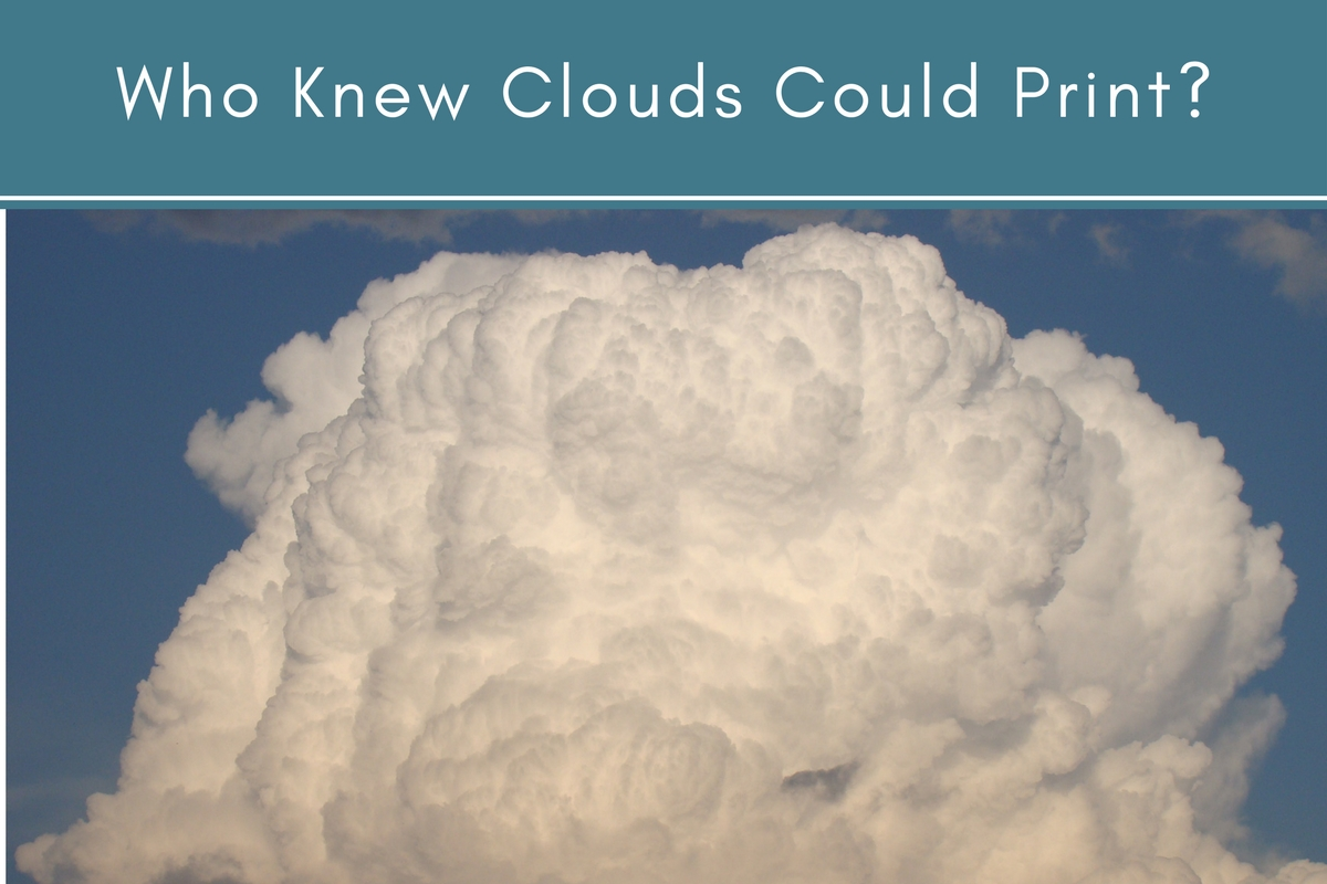 Who Knew Clouds Could Print?