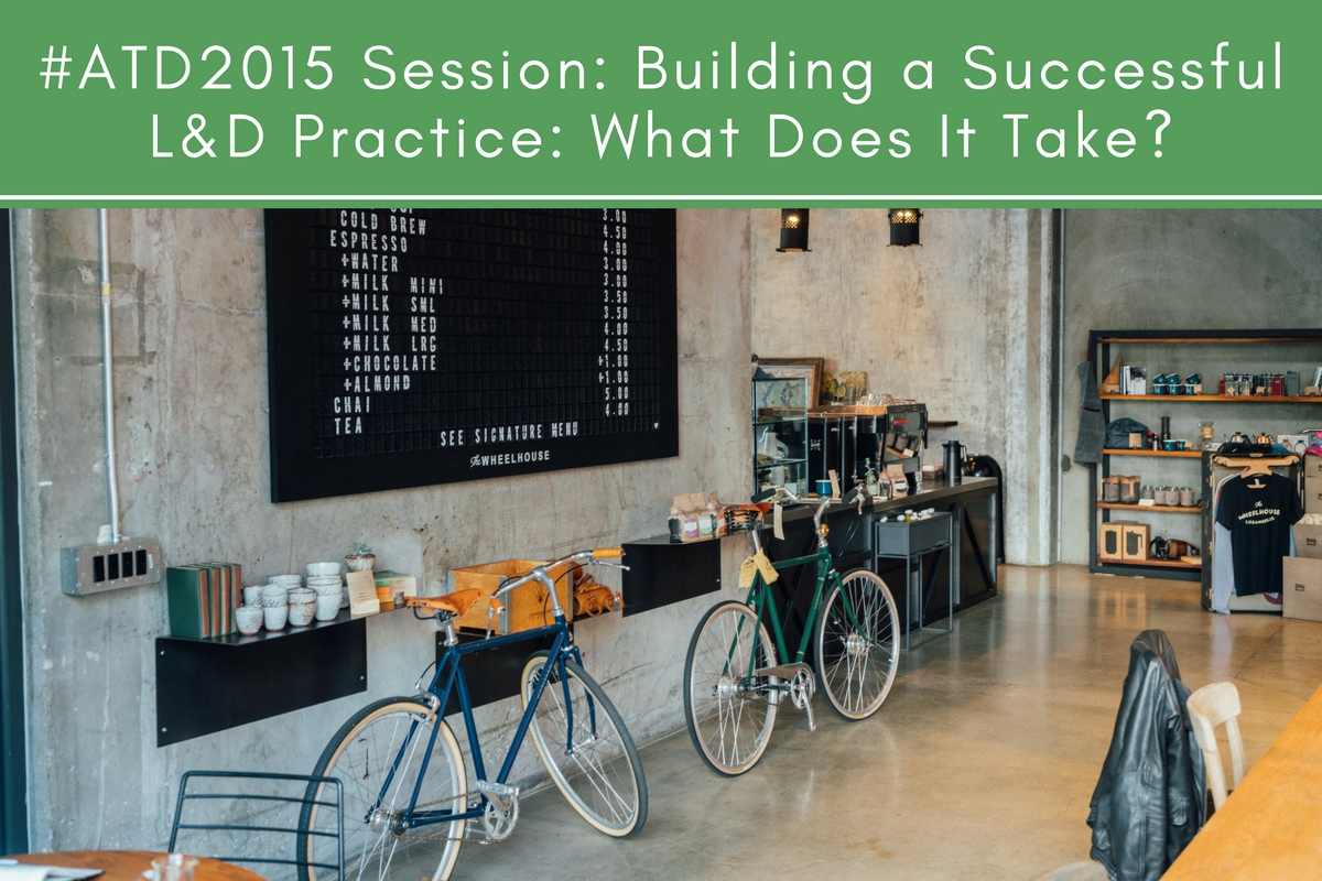 #ATD2015 Session: Building a Successful L&D Practice: What Does It Take?