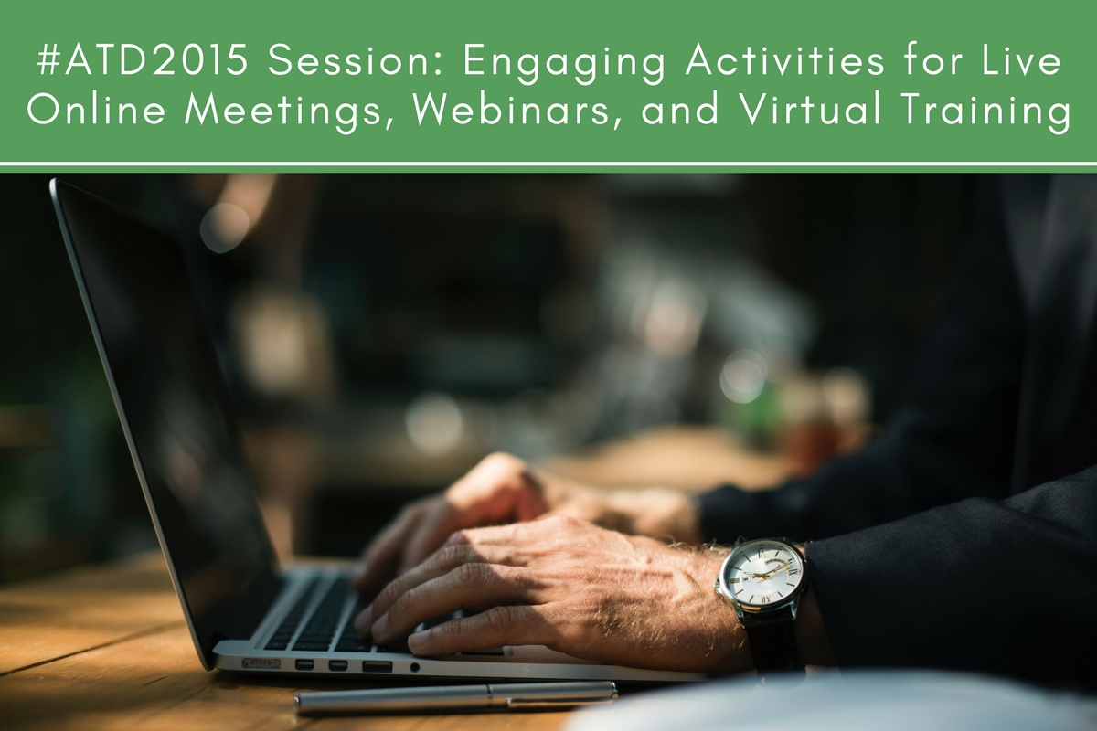 #ATD2015 Session: Engaging Activities for Live Online Meetings, Webinars, and Virtual Training