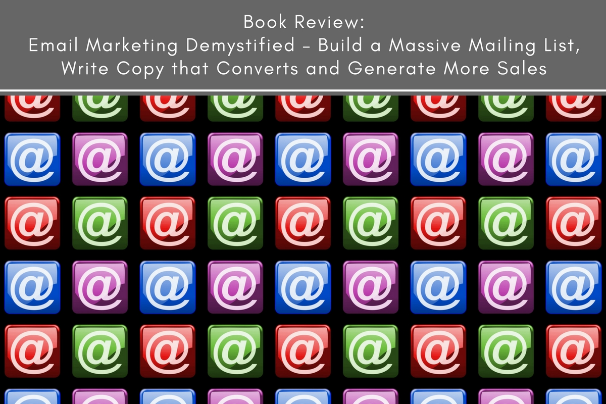 Book Review: Email Marketing Demystified – Build a Massive Mailing List, Write Copy that Converts and Generate More Sales