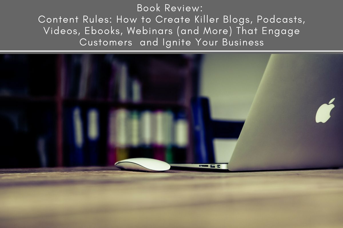Book Review; Content Rules: How to Create Killer Blogs, Podcasts, Videos, Ebooks, Webinars (and More) That Engage Customers and Ignite Your Business