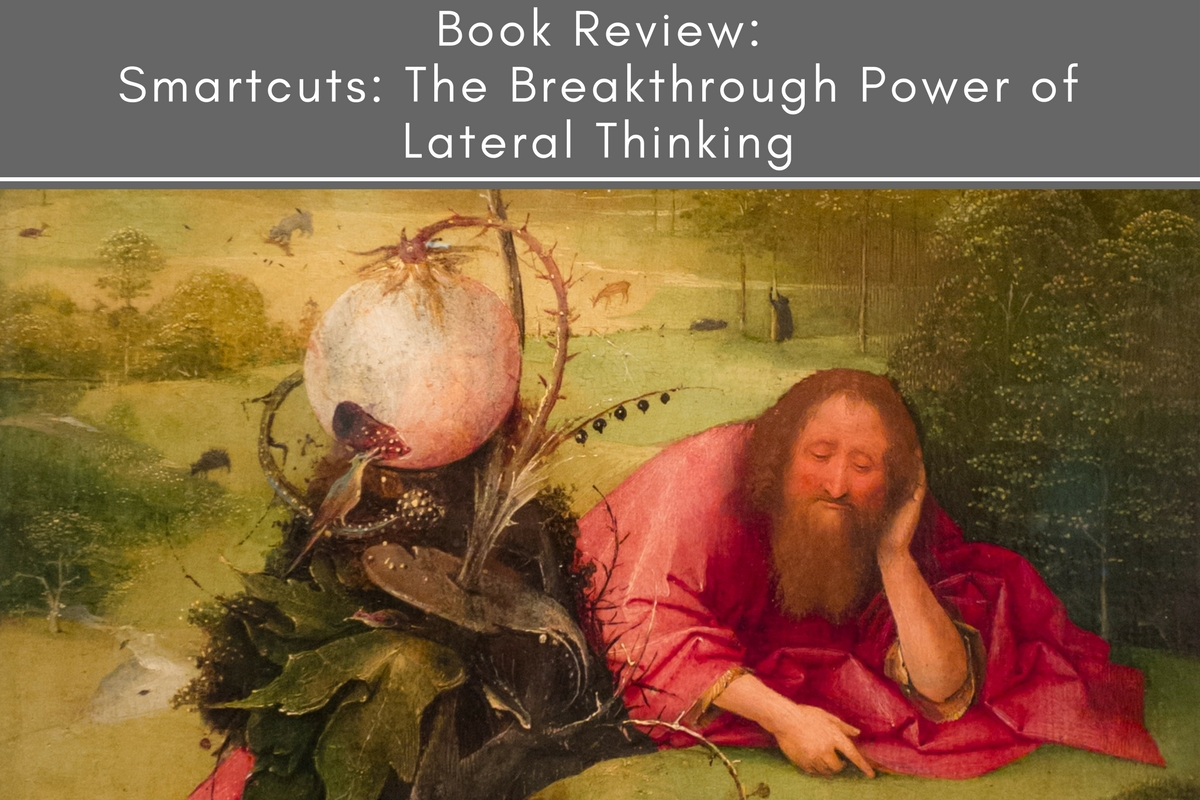Book Review: Smartcuts: The Breakthrough Power of Lateral Thinking