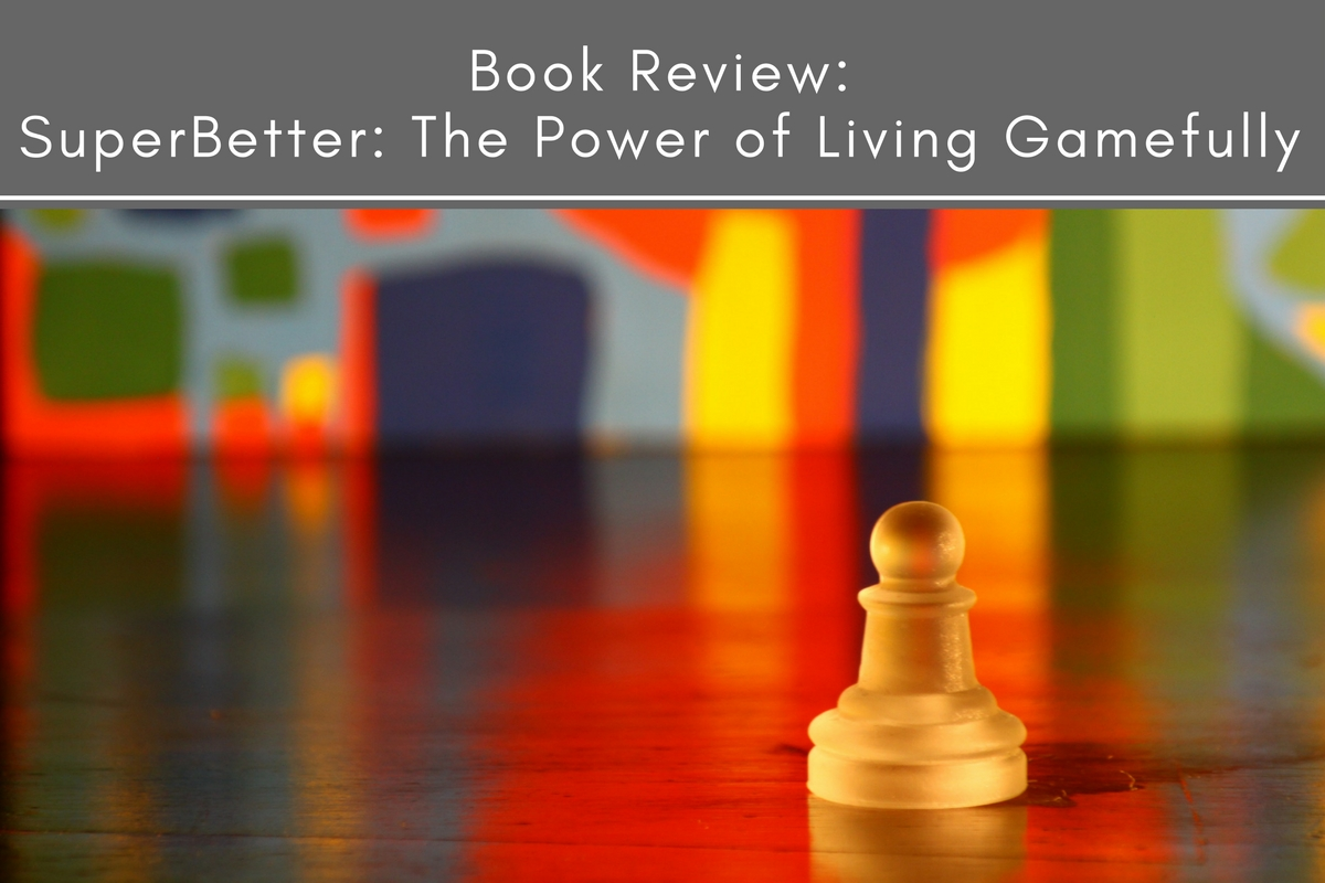 Book Review: SuperBetter: The Power of Living Gamefully
