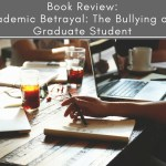 Book Review: Academic Betrayal: The Bullying of a Graduate Student