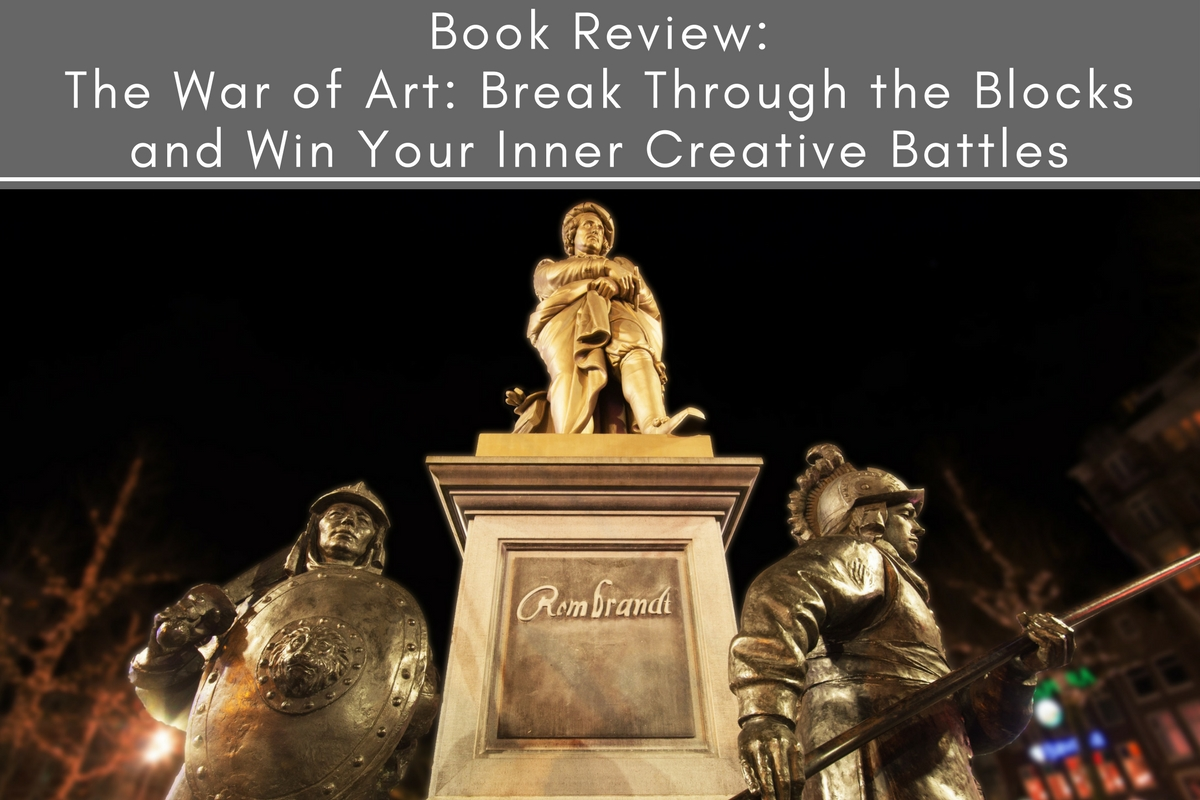 Book Review: The War of Art: Break Through the Blocks and Win Your Inner Creative Battles