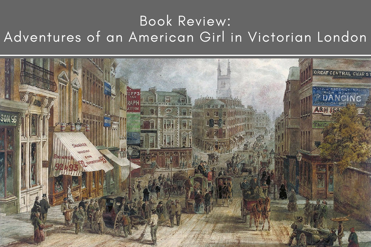 Book Review: Adventures of an American Girl in Victorian London
