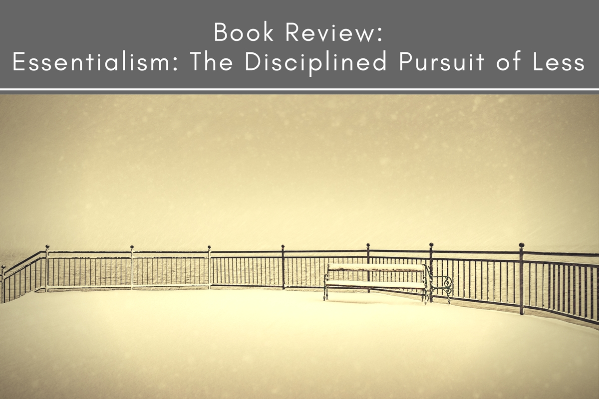 Book Review: Essentialism: The Disciplined Pursuit of Less