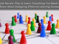 Book Review: Play to Learn: Everything You Need to Know About Designing Effective Learning Games
