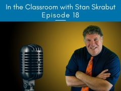 In the Classroom with Stan Skrabut: Episode 18