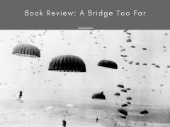 Book Review: A Bridge Too Far