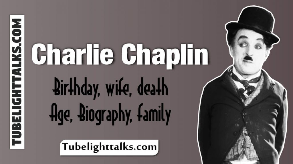 Charlie Chaplin Birthday, Wife, Death, Age, Biography, family