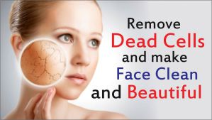 Remove dead cells and make face clean and beautiful-tubertip.com