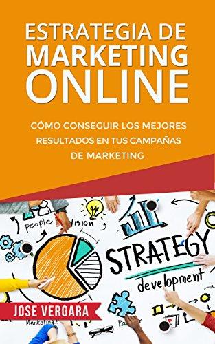 Estrategia de Marketing Online: Cómo conseguir los mejores resultados en tus campañas de marketing