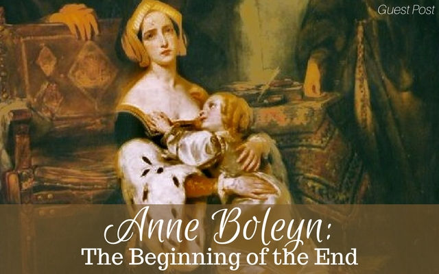 Anne Boleyn: The Beginning of the End