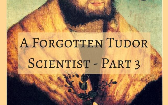 A Forgotten Tudor Scientist – Part 3