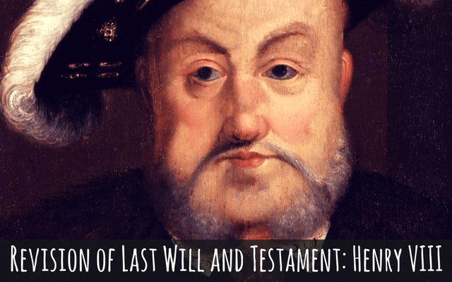 Revision of Last Will and Testament: Henry VIII