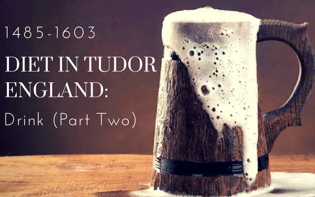 Diet in Tudor England – Drink (Part Two)
