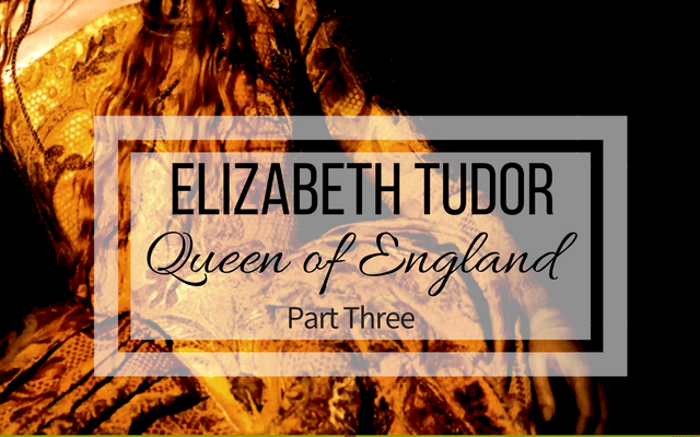 Elizabeth, Queen of England (Part Three)