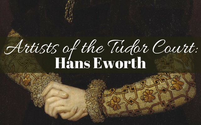 Artists of the Tudor Court: Hans Eworth