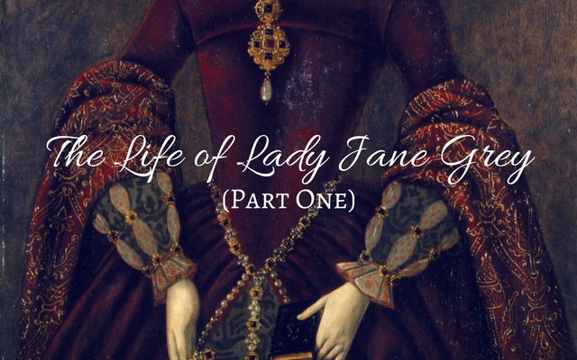 The Life of Lady Jane Grey (Part One)