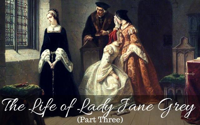 The Life of Lady Jane Grey (Part Three)