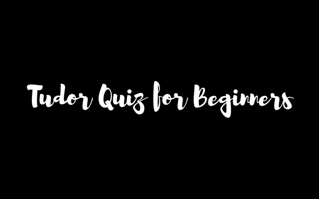 Tudor Quiz for Beginners