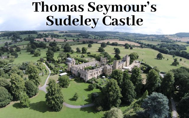 Thomas Seymour's Sudeley Castle