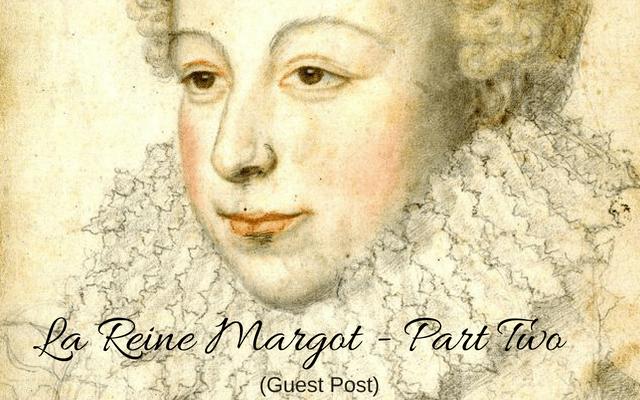 La Reine Margot – Part Two (Guest Post)