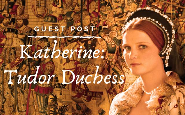 Katherine – Tudor Duchess (Guest Post)