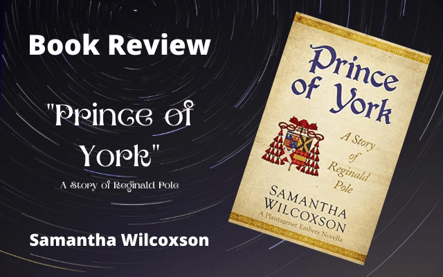 Book Review: Prince of York – A Story of Reginald Pole by Samantha Wilcoxson