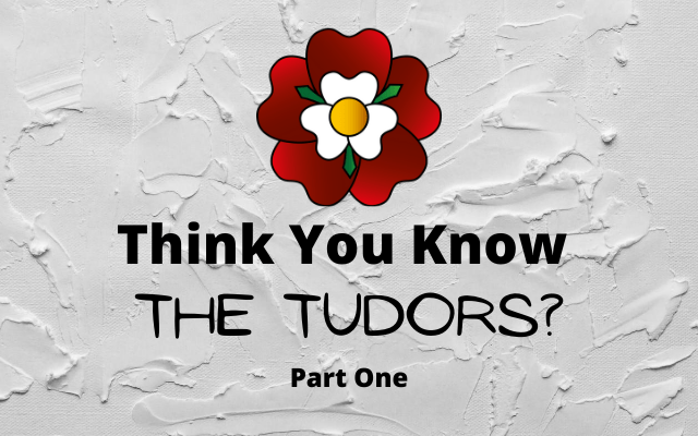 Think You Know the Tudors?