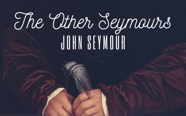 The Other Seymours: John Seymour, Son of Katherine Fillol