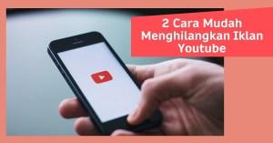 Cara Mudah Menghilangkan Iklan Youtube