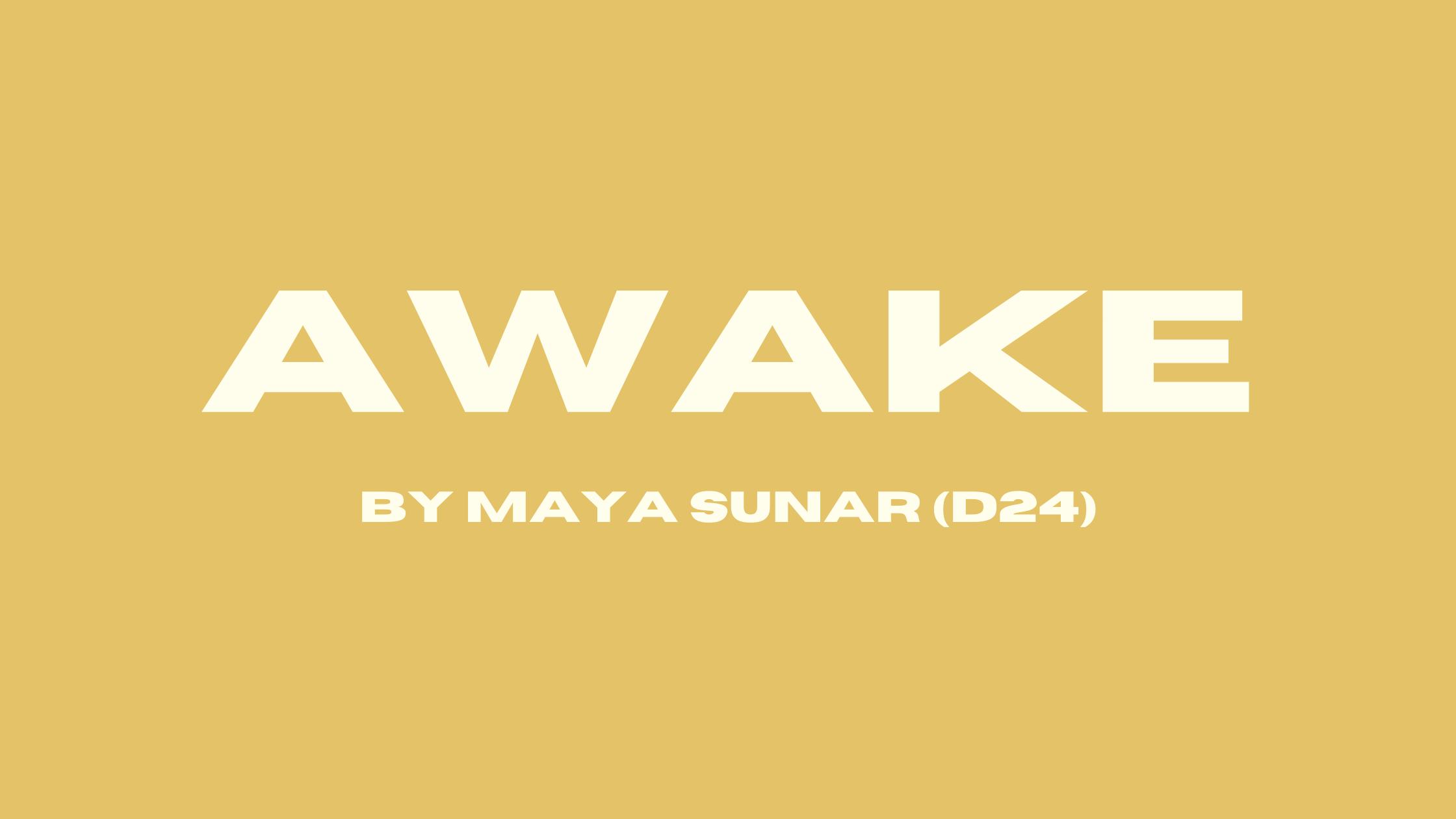 Awake By Maya Sunar (D24)