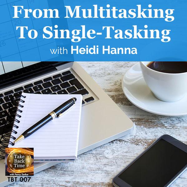 From Multitasking To Single-Tasking with Heidi Hanna