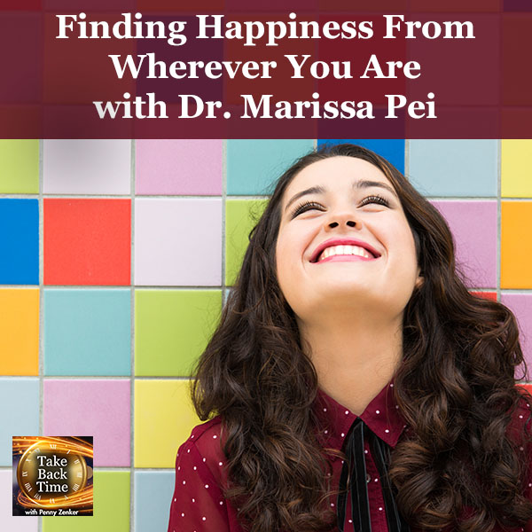 Finding Happiness From Wherever You Are with Dr. Marissa Pei