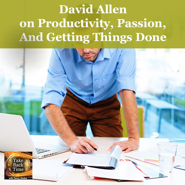 David Allen on Productivity, Passion, And Getting Things Done