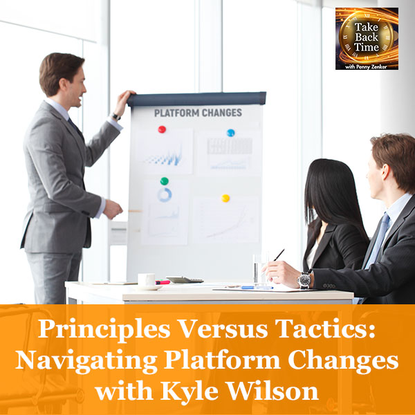 Principles Versus Tactics: Navigating Platform Changes with Kyle Wilson