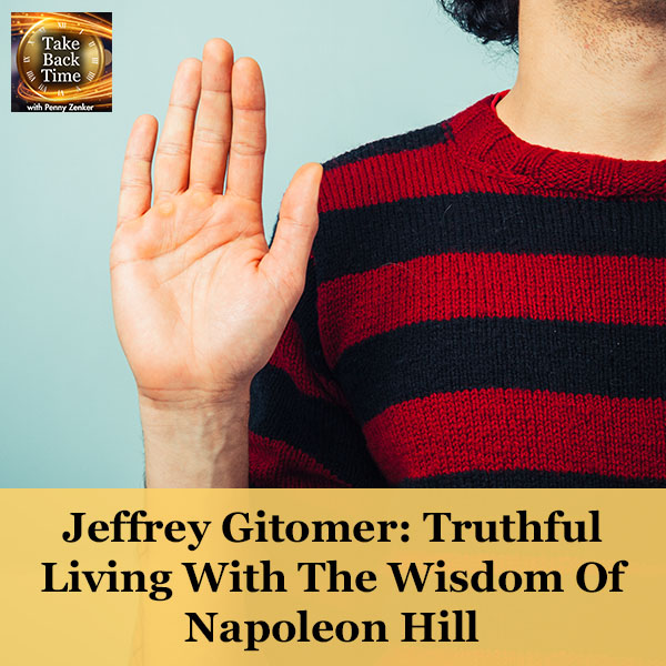 Jeffrey Gitomer: Truthful Living With The Wisdom Of Napoleon Hill