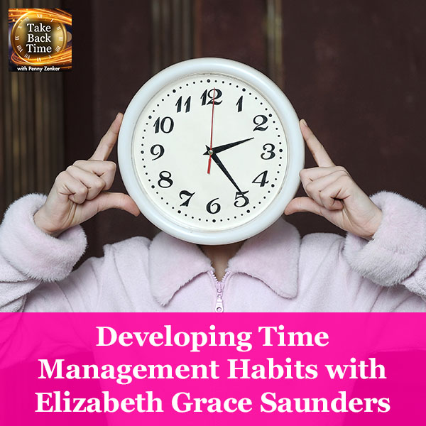 Developing Time Management Habits with Elizabeth Grace Saunders