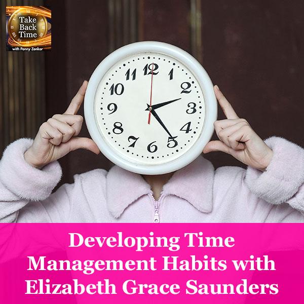 Developing Time Management Habits with Elizabeth Grace Saunders