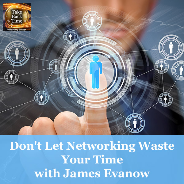 Don't Let Networking Waste Your Time with James Evanow