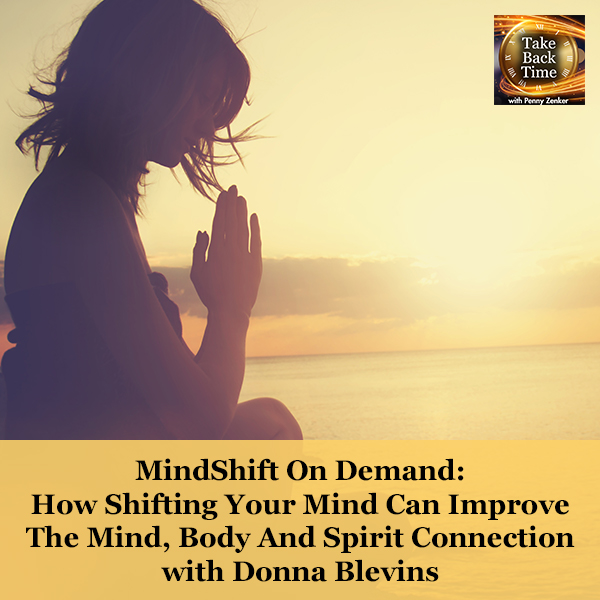MindShift On Demand: How Shifting Your Mind Can Improve The Mind, Body And Spirit Connection with Donna Blevins